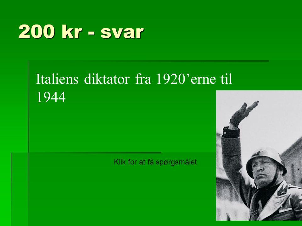 200 kr - svar Italiens diktator fra 1920'erne til 1944
