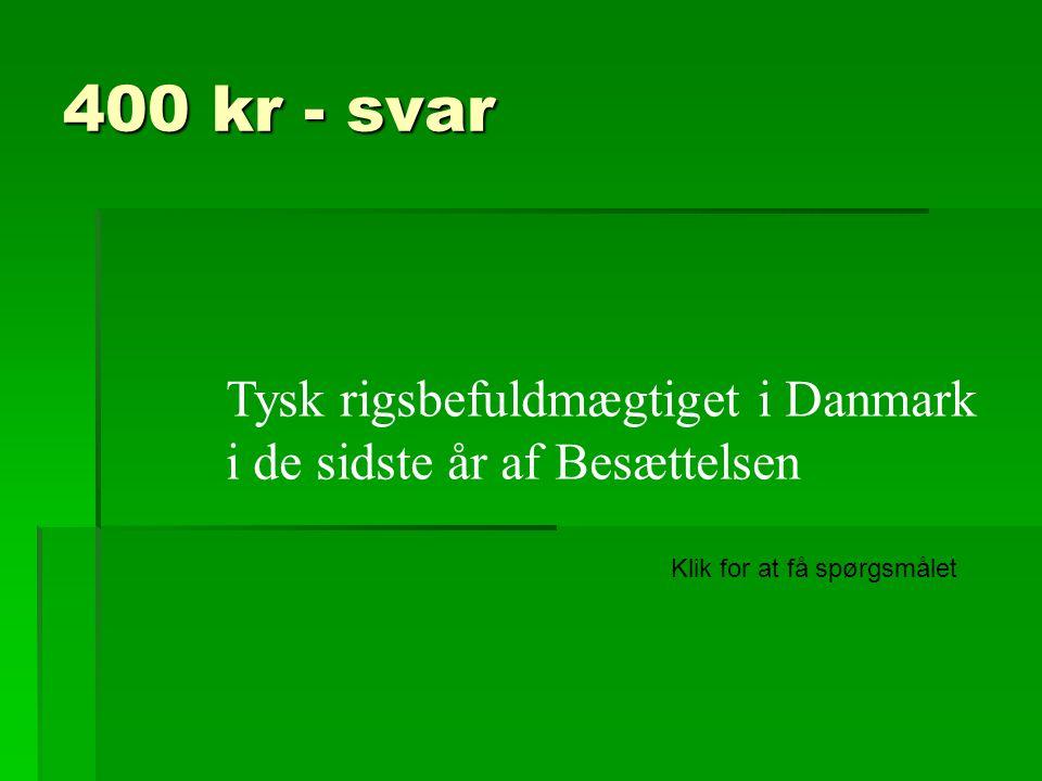 400 kr - svar Tysk rigsbefuldmægtiget i Danmark i de sidste år af Besættelsen.
