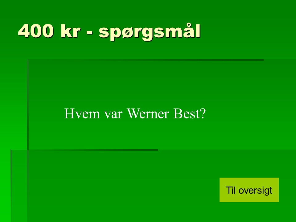 400 kr - spørgsmål Hvem var Werner Best Til oversigt
