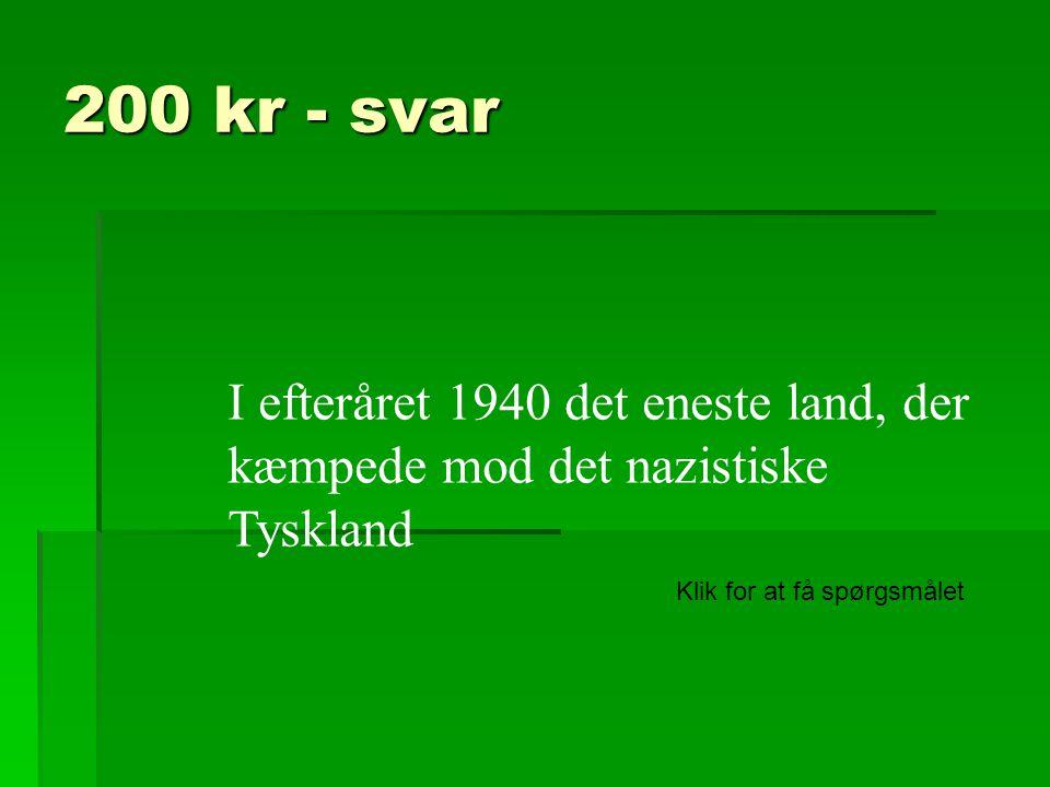 200 kr - svar I efteråret 1940 det eneste land, der kæmpede mod det nazistiske Tyskland.