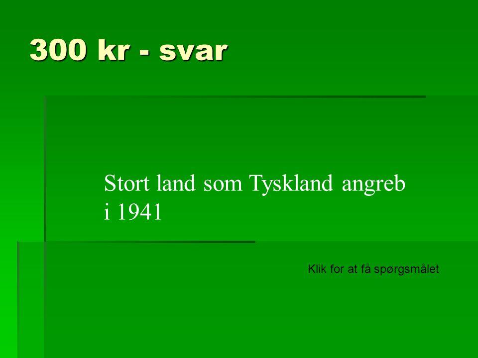 300 kr - svar Stort land som Tyskland angreb i 1941