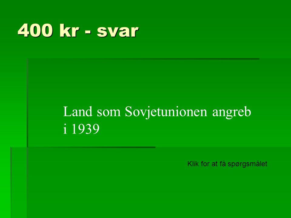 400 kr - svar Land som Sovjetunionen angreb i 1939