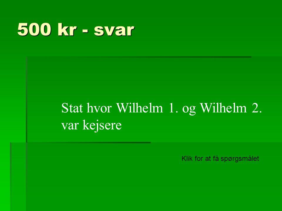500 kr - svar Stat hvor Wilhelm 1. og Wilhelm 2. var kejsere