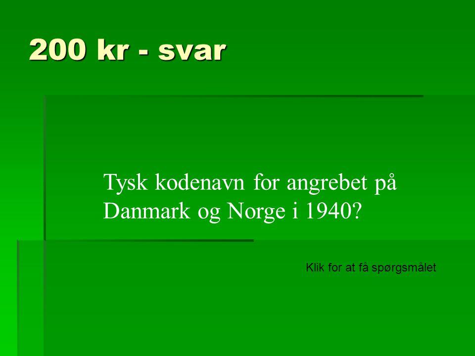 200 kr - svar Tysk kodenavn for angrebet på Danmark og Norge i 1940