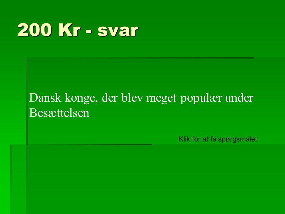 200 Kr - svar Dansk konge, der blev meget populær under Besættelsen