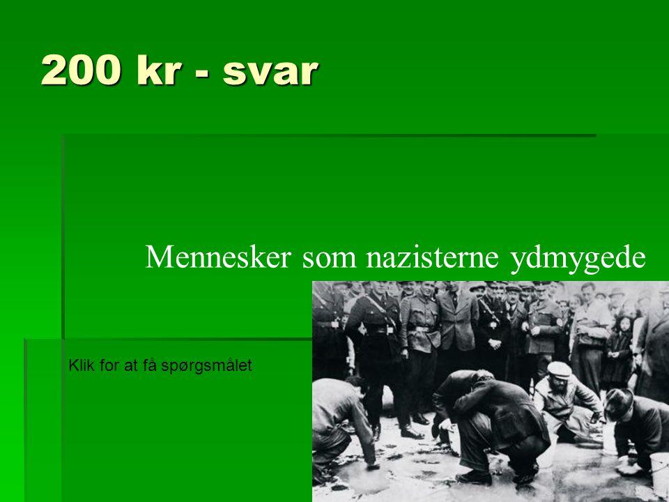 200 kr - svar Mennesker som nazisterne ydmygede