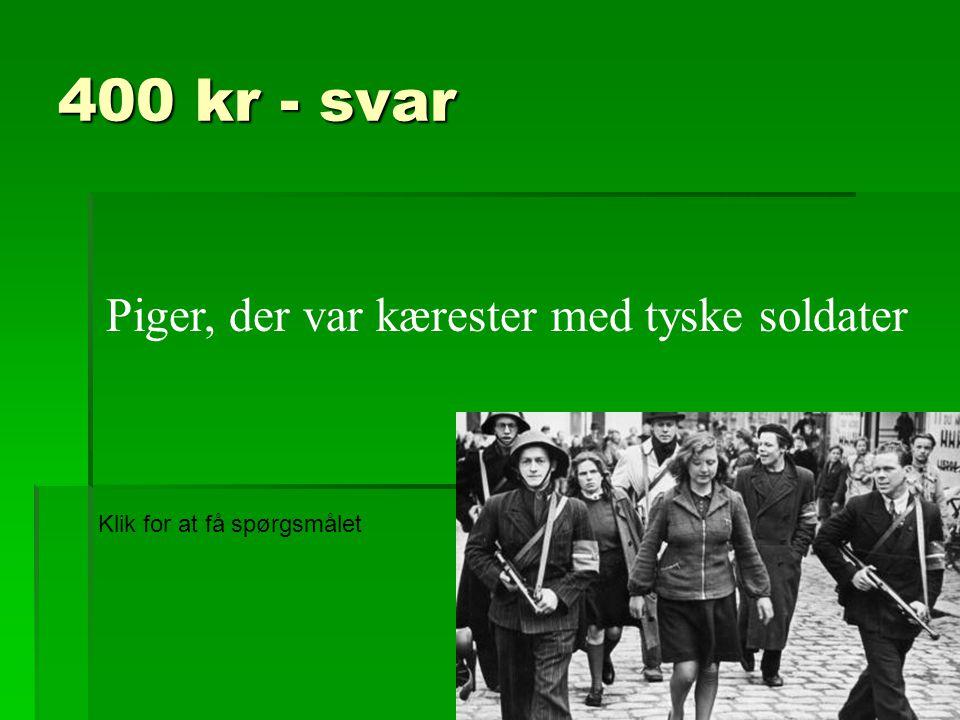 400 kr - svar Piger, der var kærester med tyske soldater
