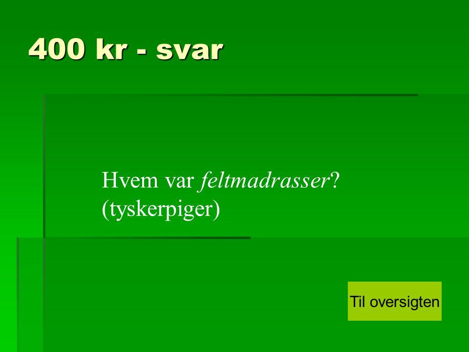 400 kr - svar Hvem var feltmadrasser (tyskerpiger) Til oversigten