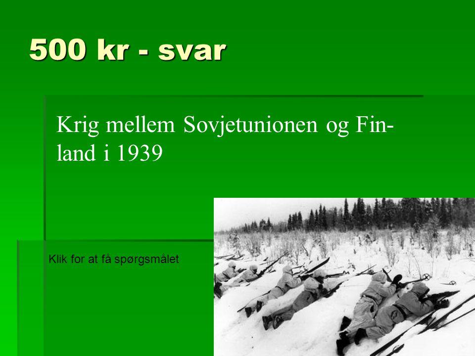 500 kr - svar Krig mellem Sovjetunionen og Fin- land i 1939