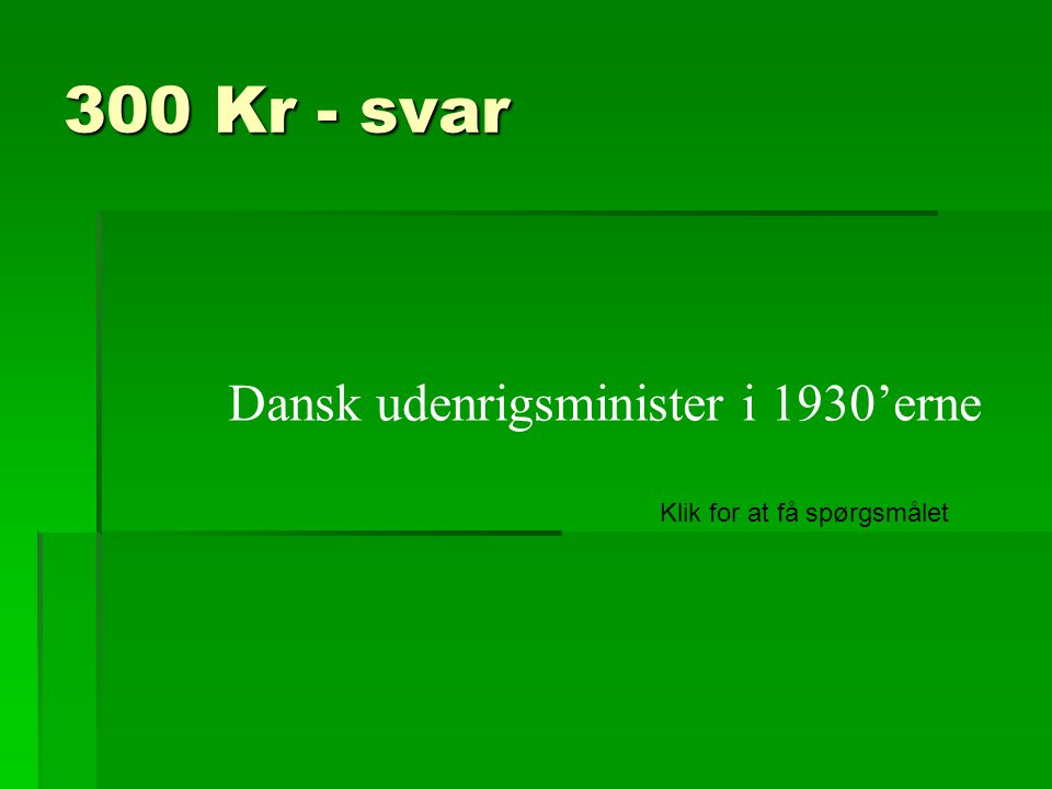 300 Kr - svar Dansk udenrigsminister i 1930'erne