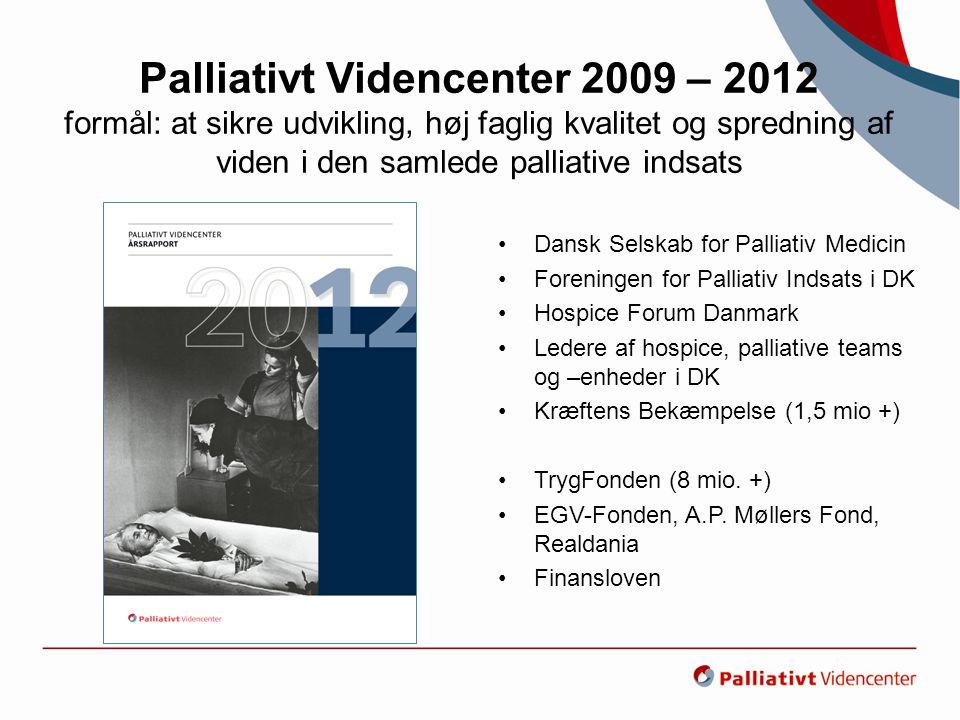 Palliativt Videncenter 2009 – 2012 formål: at sikre udvikling, høj faglig kvalitet og spredning af viden i den samlede palliative indsats