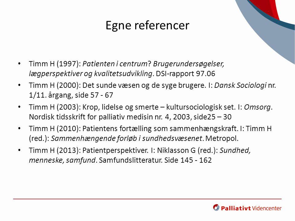 Egne referencer Timm H (1997): Patienten i centrum Brugerundersøgelser, lægperspektiver og kvalitetsudvikling. DSI-rapport 97.06.