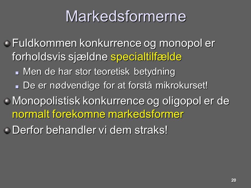 Markedsformerne Fuldkommen konkurrence og monopol er forholdsvis sjældne specialtilfælde. Men de har stor teoretisk betydning.