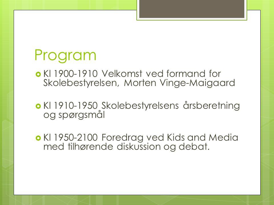 Program Kl 1900-1910 Velkomst ved formand for Skolebestyrelsen, Morten Vinge-Maigaard. Kl 1910-1950 Skolebestyrelsens årsberetning og spørgsmål.