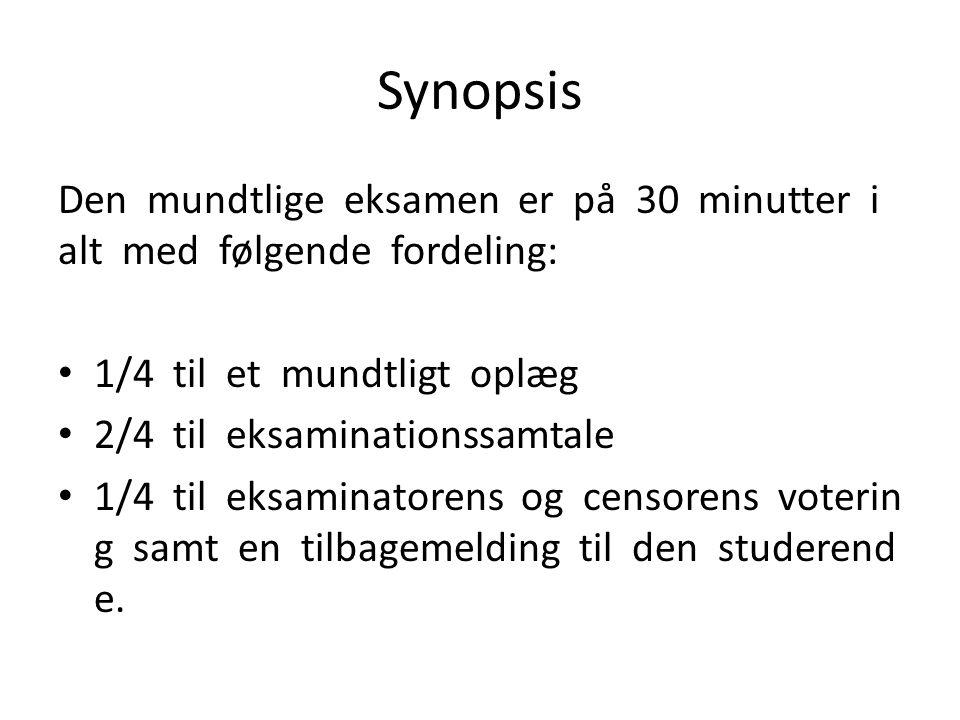 Synopsis Den mundtlige eksamen er på 30 minutter i alt med følgende fordeling: 1/4 til et mundtligt oplæg
