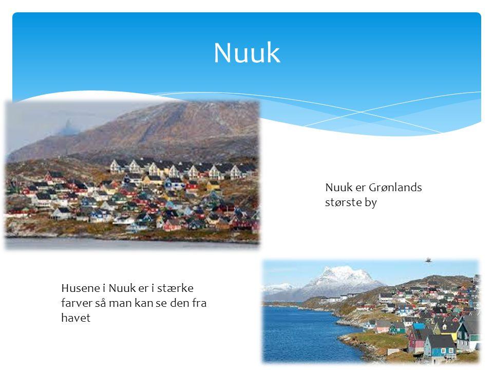 Nuuk Nuuk er Grønlands største by