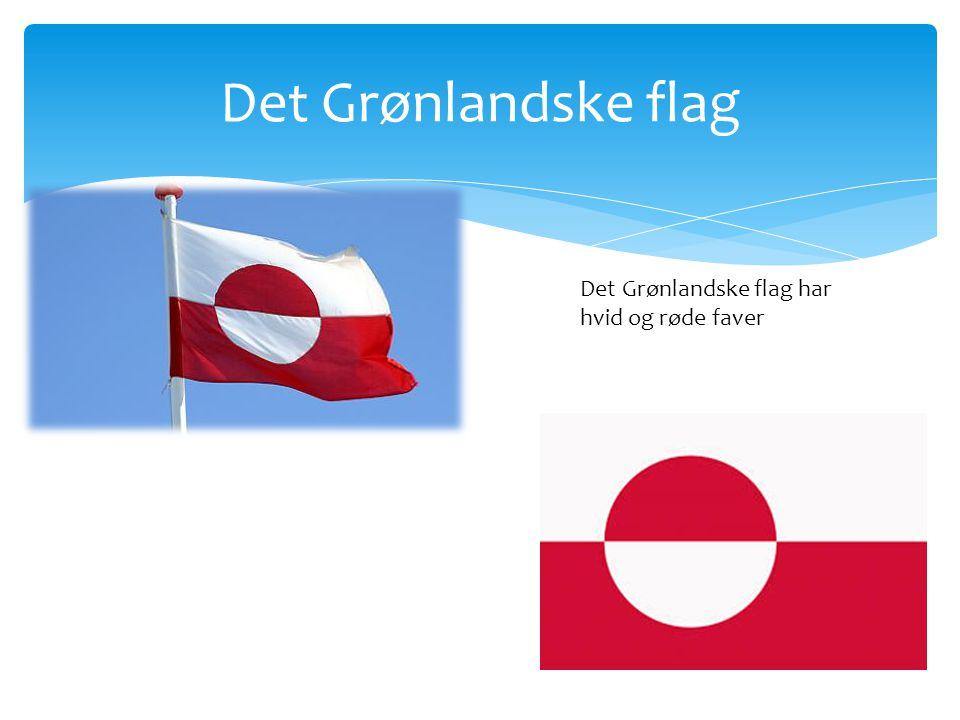 Det Grønlandske flag Det Grønlandske flag har hvid og røde faver