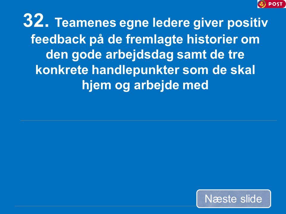 32. Teamenes egne ledere giver positiv feedback på de fremlagte historier om den gode arbejdsdag samt de tre konkrete handlepunkter som de skal hjem og arbejde med
