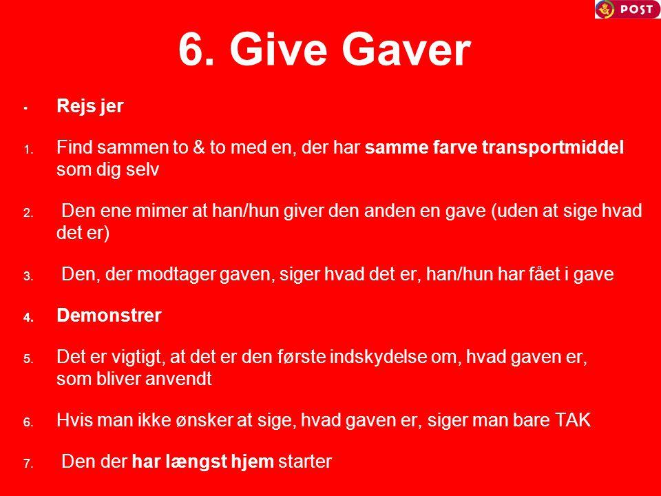 6. Give Gaver Rejs jer Find sammen to & to med en, der har samme farve transportmiddel som dig selv.