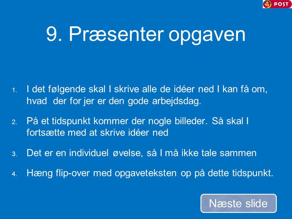 9. Præsenter opgaven Næste slide