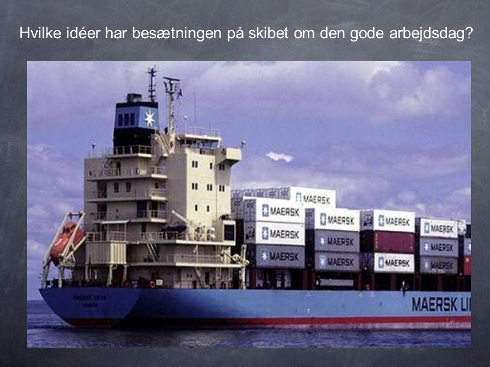 Hvilke idéer har besætningen på skibet om den gode arbejdsdag