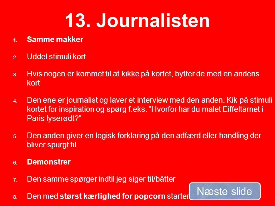 13. Journalisten Næste slide Samme makker Uddel stimuli kort