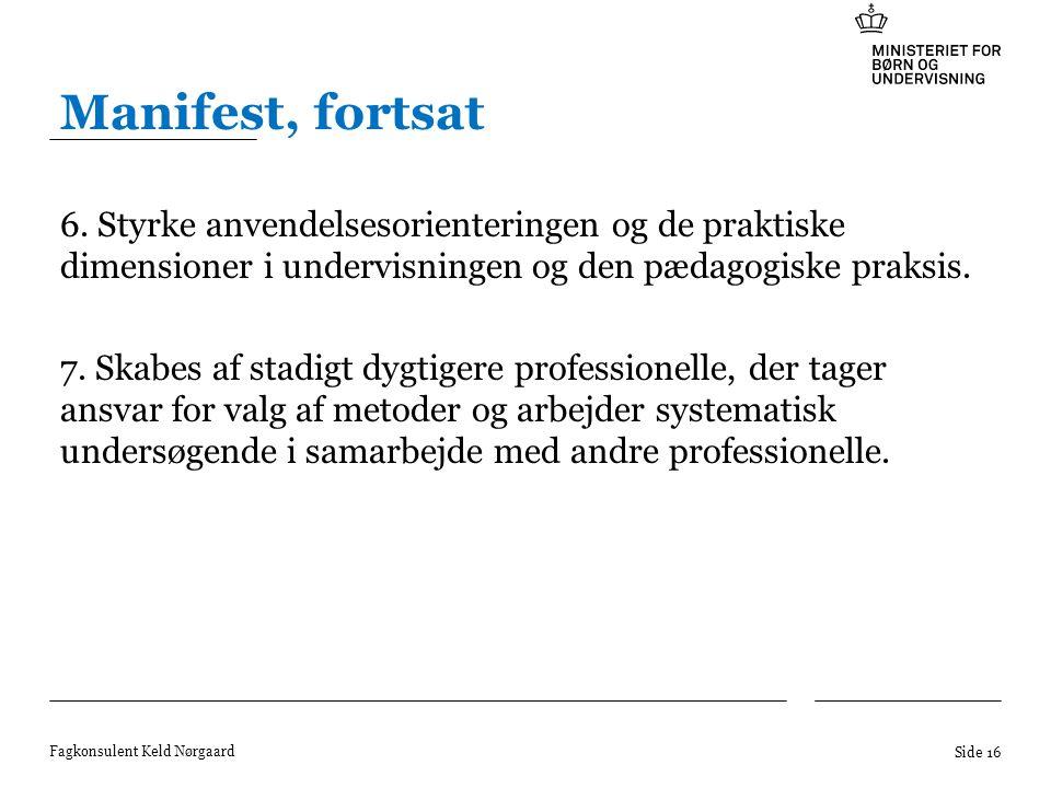 Manifest, fortsat 6. Styrke anvendelsesorienteringen og de praktiske dimensioner i undervisningen og den pædagogiske praksis.