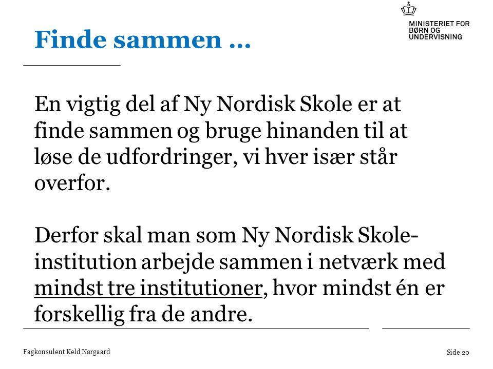Finde sammen … En vigtig del af Ny Nordisk Skole er at finde sammen og bruge hinanden til at løse de udfordringer, vi hver især står overfor.