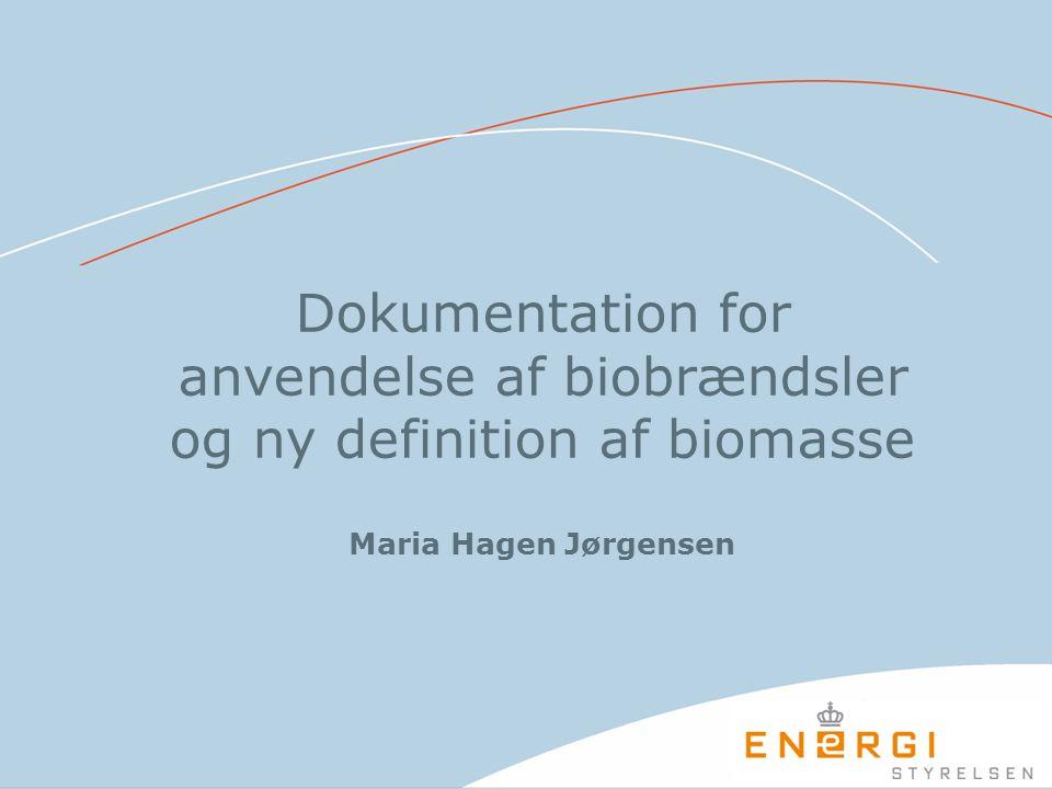 Dokumentation for anvendelse af biobrændsler og ny definition af biomasse Maria Hagen Jørgensen