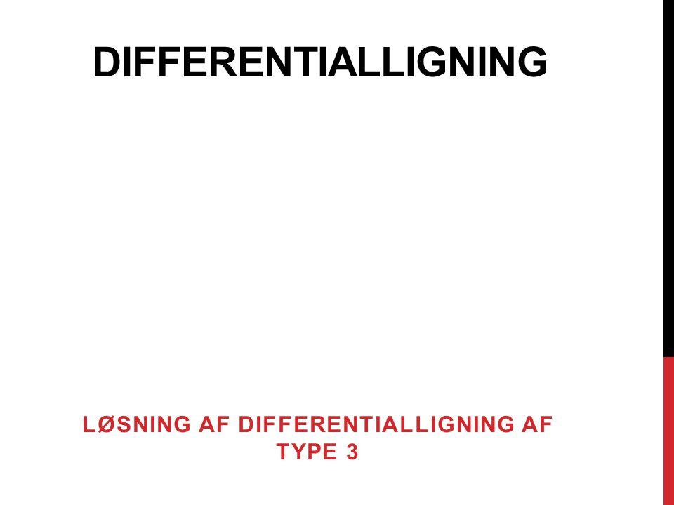 LØSNING AF DIFFERENTIALLIGNING AF TYPE 3