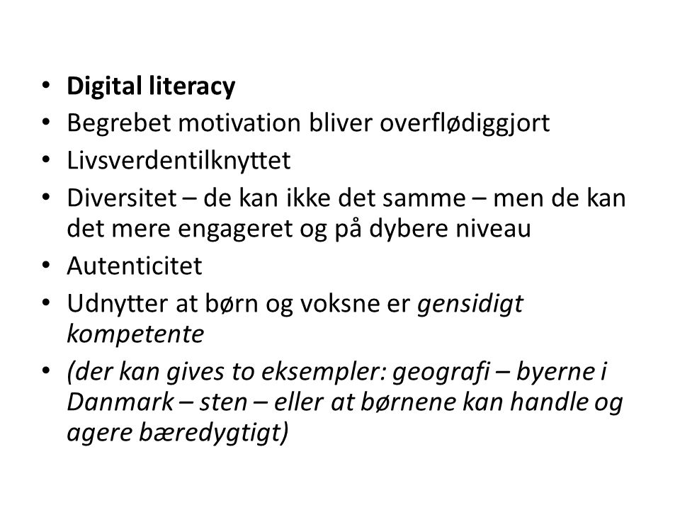 Digital literacy Begrebet motivation bliver overflødiggjort. Livsverdentilknyttet.