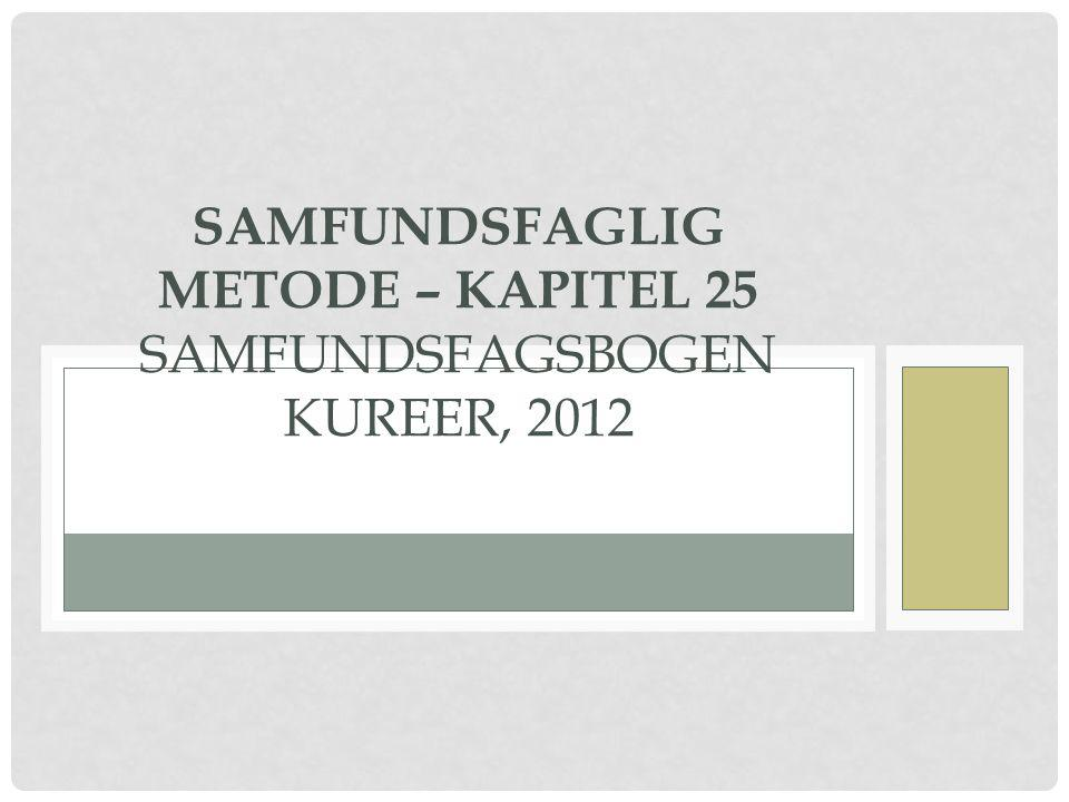 Samfundsfaglig metode – kapitel 25 Samfundsfagsbogen Kureer, 2012