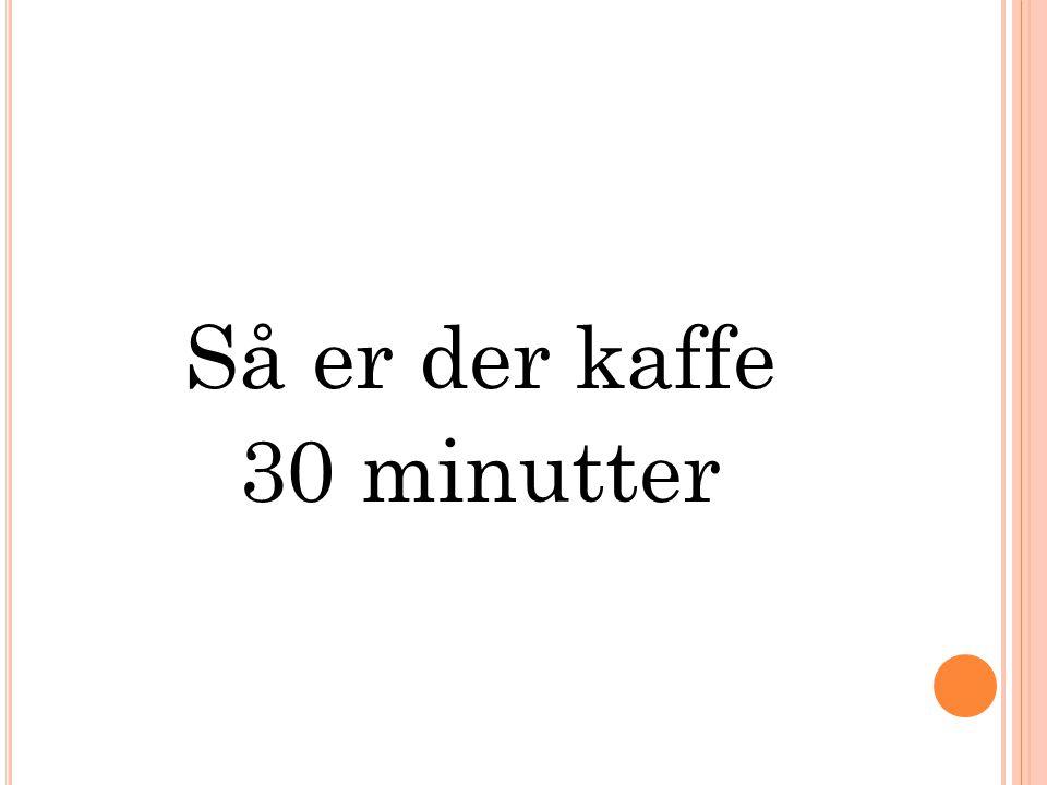 Så er der kaffe 30 minutter
