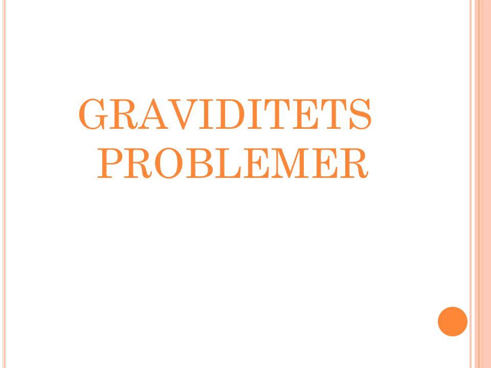 GRAVIDITETS PROBLEMER