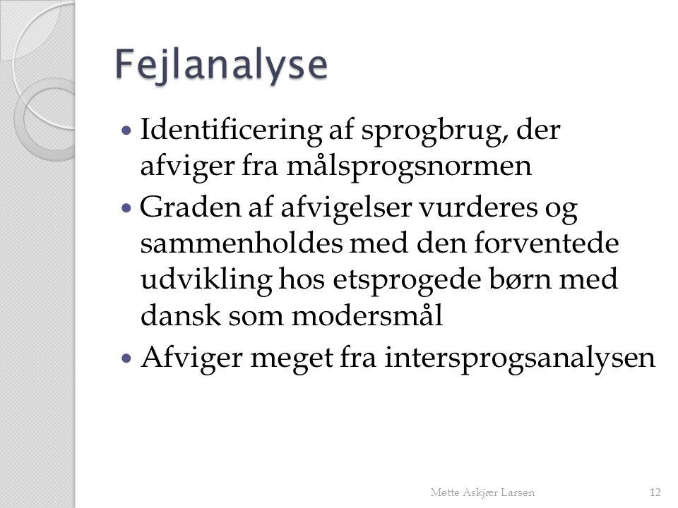 Fejlanalyse Identificering af sprogbrug, der afviger fra målsprogsnormen.