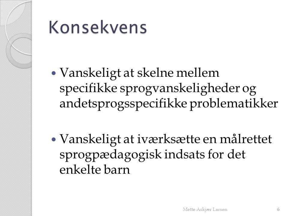 Konsekvens Vanskeligt at skelne mellem specifikke sprogvanskeligheder og andetsprogsspecifikke problematikker.