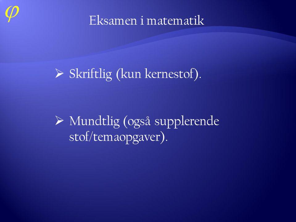 Eksamen i matematik Skriftlig (kun kernestof). Mundtlig (også supplerende stof/temaopgaver).