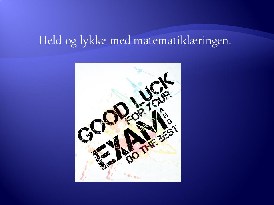 Held og lykke med matematiklæringen.