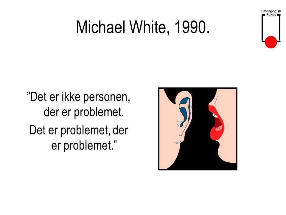 Michael White, 1990. Det er ikke personen, der er problemet.