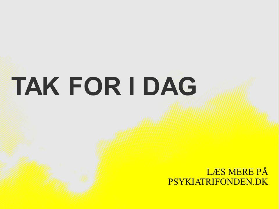 Tak for i dag LÆS MERE PÅ PSYKIATRIFONDEN.DK