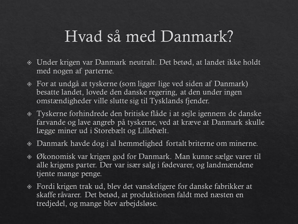 Hvad så med Danmark Under krigen var Danmark neutralt. Det betød, at landet ikke holdt med nogen af parterne.