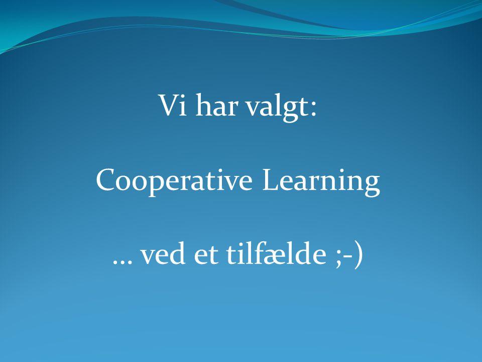 Vi har valgt: Cooperative Learning … ved et tilfælde ;-)