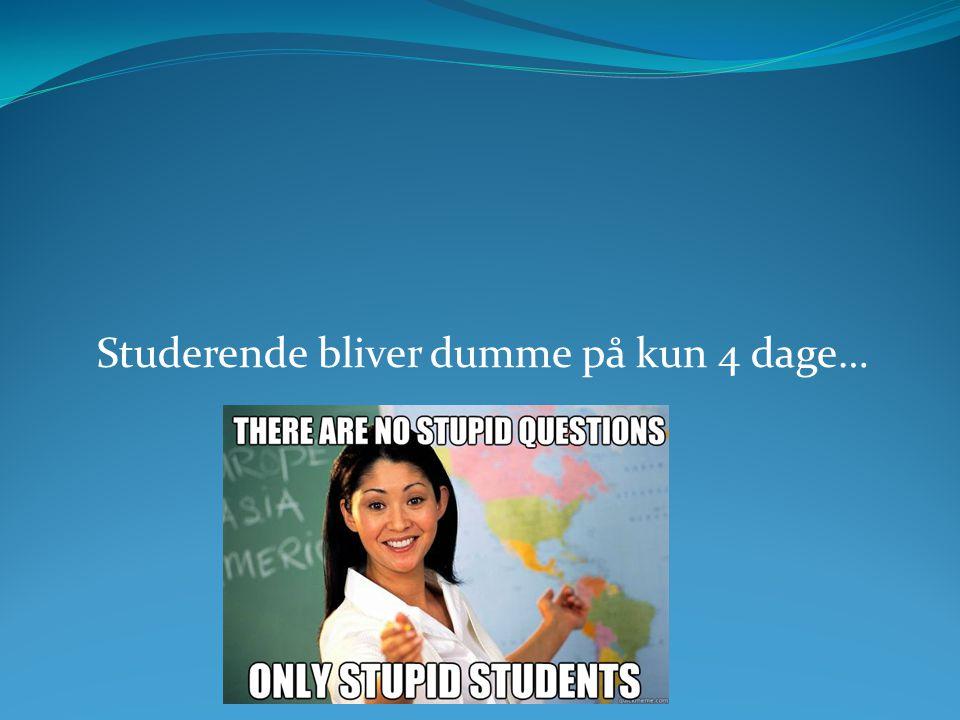 Studerende bliver dumme på kun 4 dage…