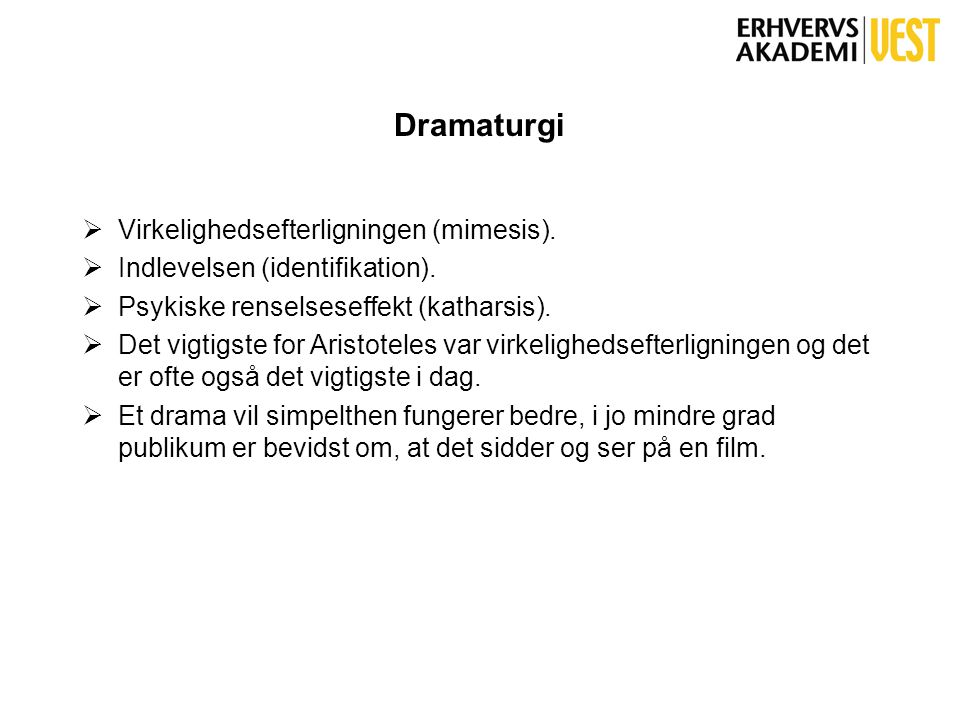 Dramaturgi Virkelighedsefterligningen (mimesis).