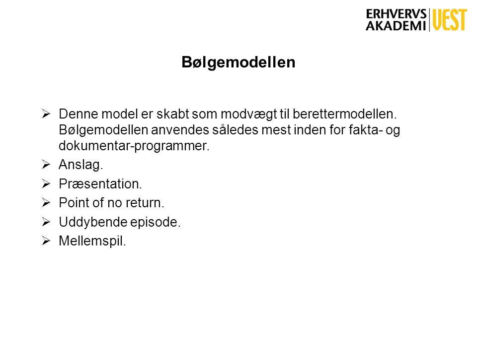 Bølgemodellen Denne model er skabt som modvægt til berettermodellen. Bølgemodellen anvendes således mest inden for fakta- og dokumentar-programmer.