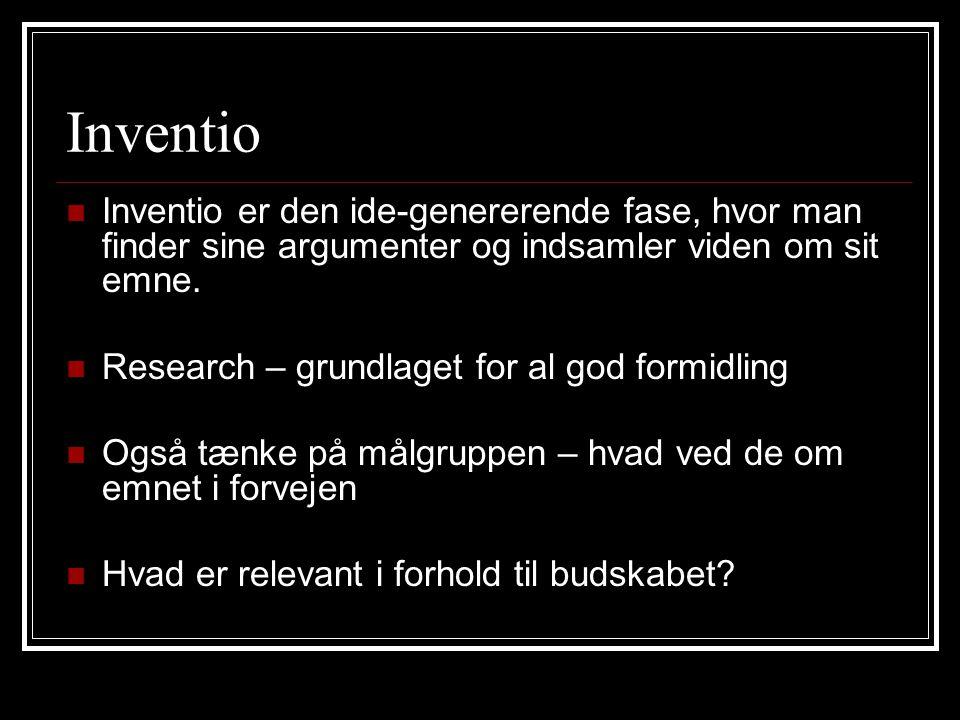 Inventio Inventio er den ide-genererende fase, hvor man finder sine argumenter og indsamler viden om sit emne.