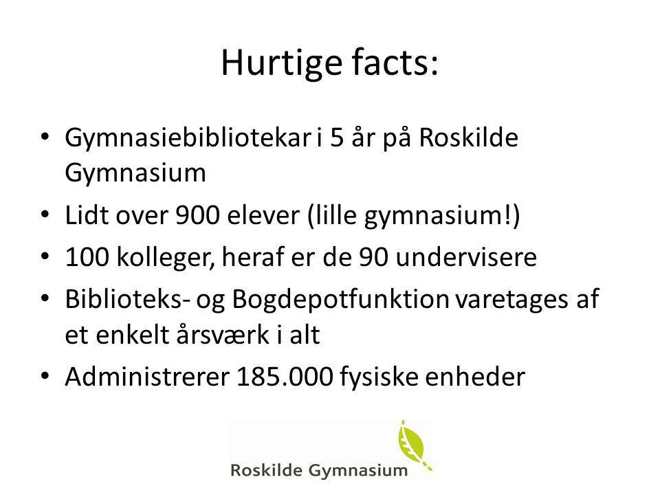 Hurtige facts: Gymnasiebibliotekar i 5 år på Roskilde Gymnasium