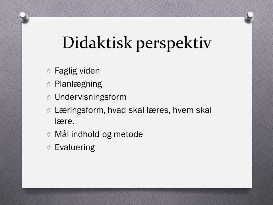 Didaktisk perspektiv Faglig viden Planlægning Undervisningsform