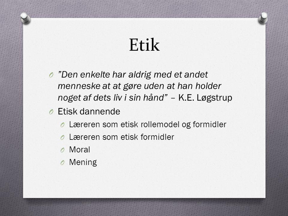 Etik Den enkelte har aldrig med et andet menneske at at gøre uden at han holder noget af dets liv i sin hånd – K.E. Løgstrup.