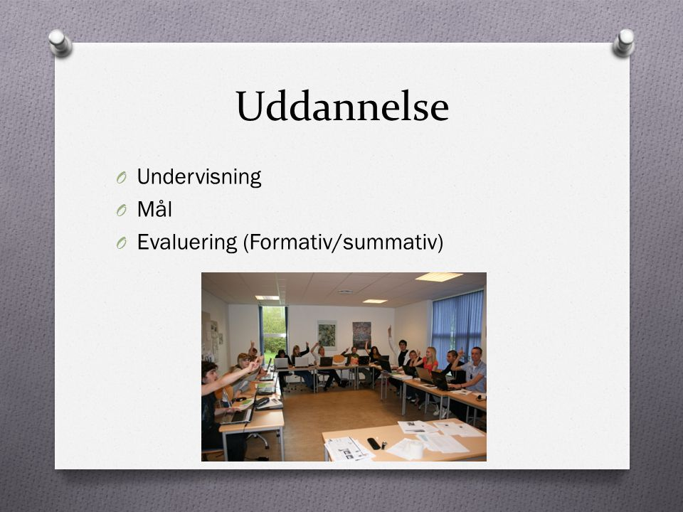 Uddannelse Undervisning Mål Evaluering (Formativ/summativ)
